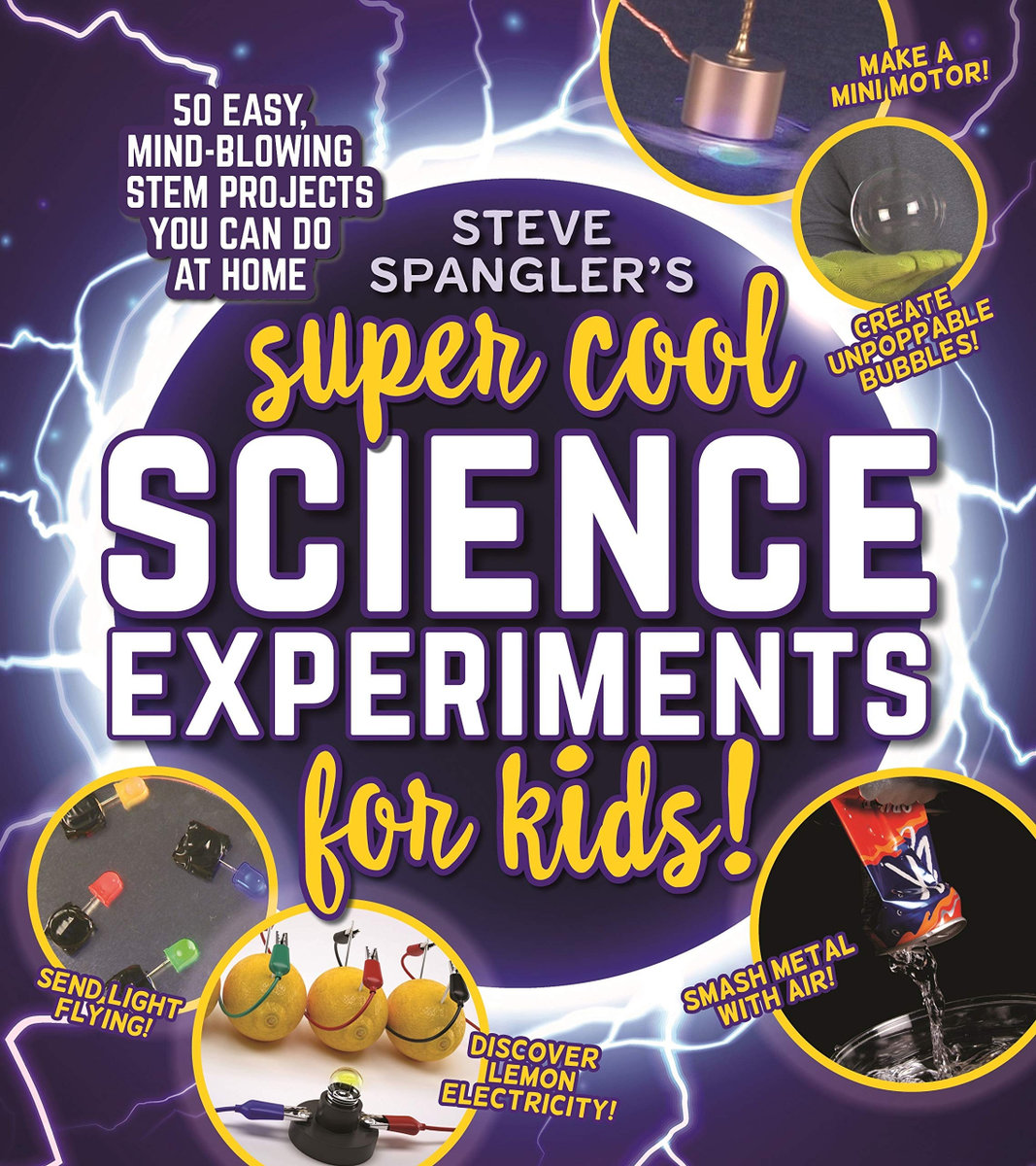 Steve Spangler's Super Cool Science Experiments for Kids / pictures of simple science experiments engulfed in lightning